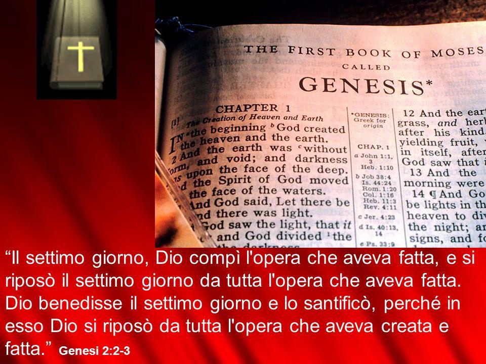 Il settimo giorno, Dio compì l'opera che aveva fatta, e si riposò il settimo giorno da tutta l'opera che aveva fatta. Dio benedisse il settimo giorno
