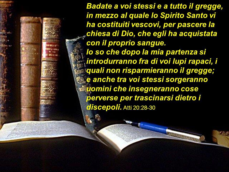 Badate a voi stessi e a tutto il gregge, in mezzo al quale lo Spirito Santo vi ha costituiti vescovi, per pascere la chiesa di Dio, che egli ha acquis