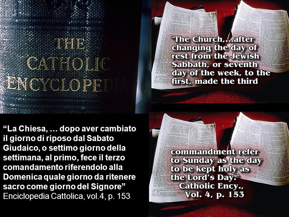 La Chiesa, … dopo aver cambiato il giorno di riposo dal Sabato Giudaico, o settimo giorno della settimana, al primo, fece il terzo comandamento rifere
