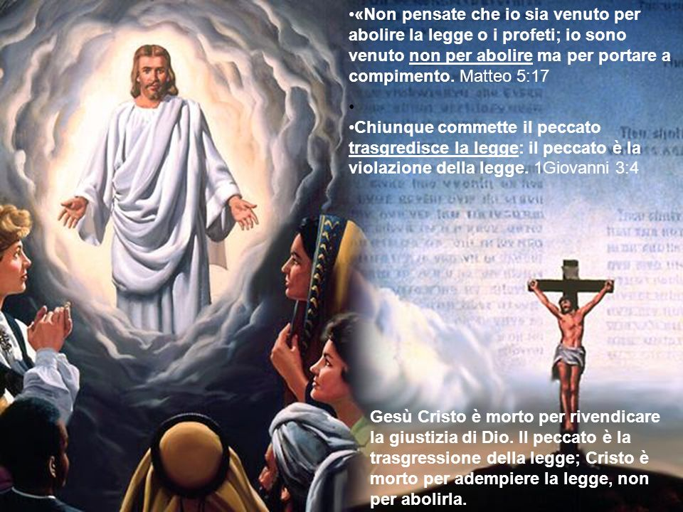 Gesù Cristo è morto per rivendicare la giustizia di Dio. Il peccato è la trasgressione della legge; Cristo è morto per adempiere la legge, non per abo