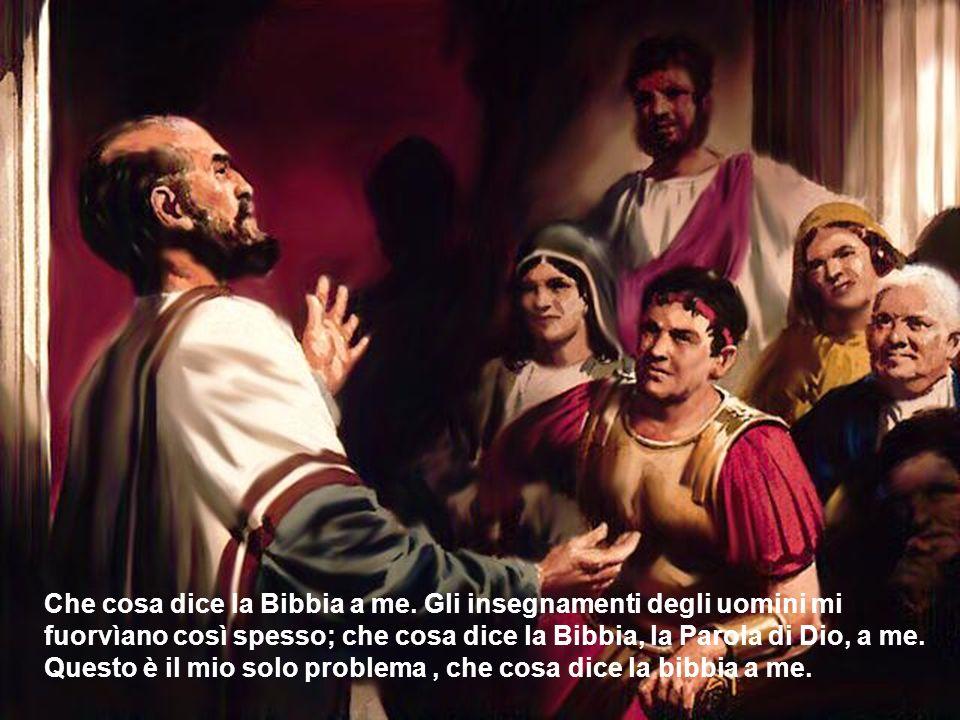 Che cosa dice la Bibbia a me. Gli insegnamenti degli uomini mi fuorvìano così spesso; che cosa dice la Bibbia, la Parola di Dio, a me. Questo è il mio