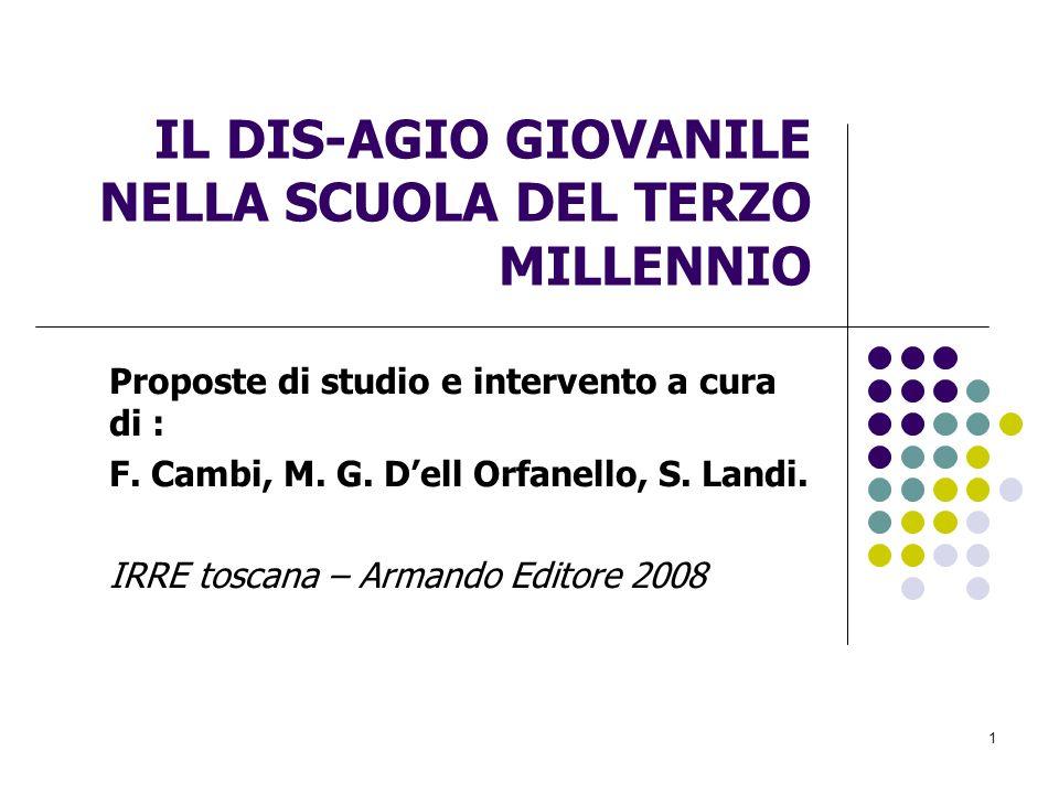 1 IL DIS-AGIO GIOVANILE NELLA SCUOLA DEL TERZO MILLENNIO Proposte di studio e intervento a cura di : F. Cambi, M. G. Dell Orfanello, S. Landi. IRRE to