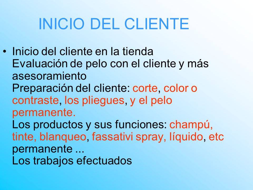 INICIO DEL CLIENTE Inicio del cliente en la tienda Evaluación de pelo con el cliente y más asesoramiento Preparación del cliente: corte, color o contr