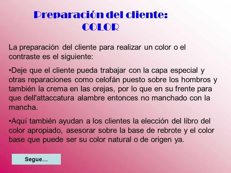 Preparación del cliente: COLOR La preparación del cliente para realizar un color o el contraste es el siguiente: Deje que el cliente pueda trabajar co
