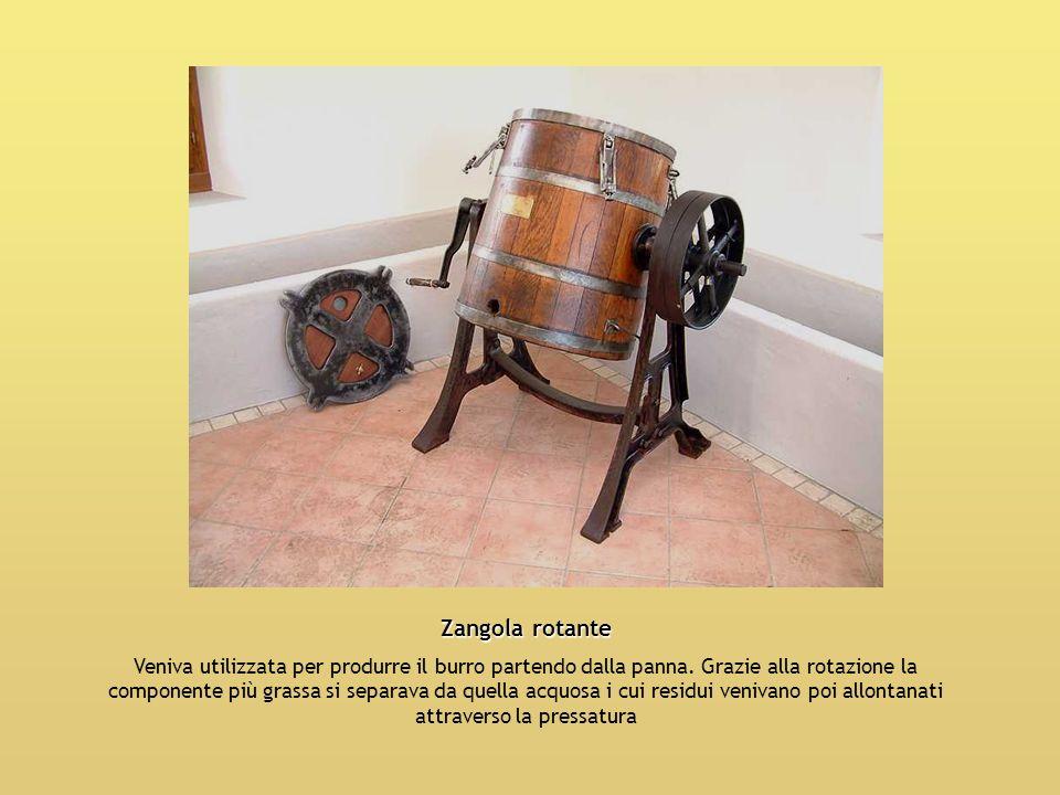 Zangola rotante Veniva utilizzata per produrre il burro partendo dalla panna. Grazie alla rotazione la componente più grassa si separava da quella acq