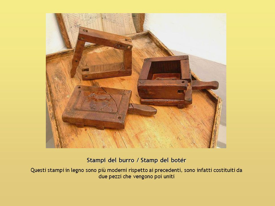 Stampi del burro / Stamp del botér Questi stampi in legno sono più moderni rispetto ai precedenti, sono infatti costituiti da due pezzi che vengono po