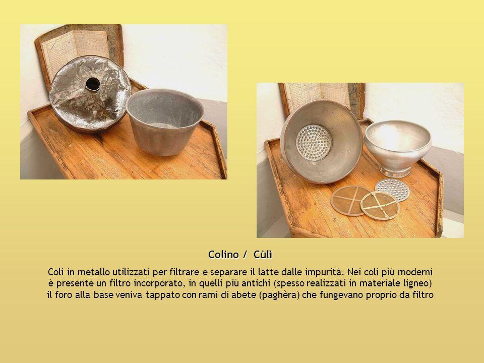 Colino / Cùlì Coli in metallo utilizzati per filtrare e separare il latte dalle impurità. Nei coli più moderni è presente un filtro incorporato, in qu