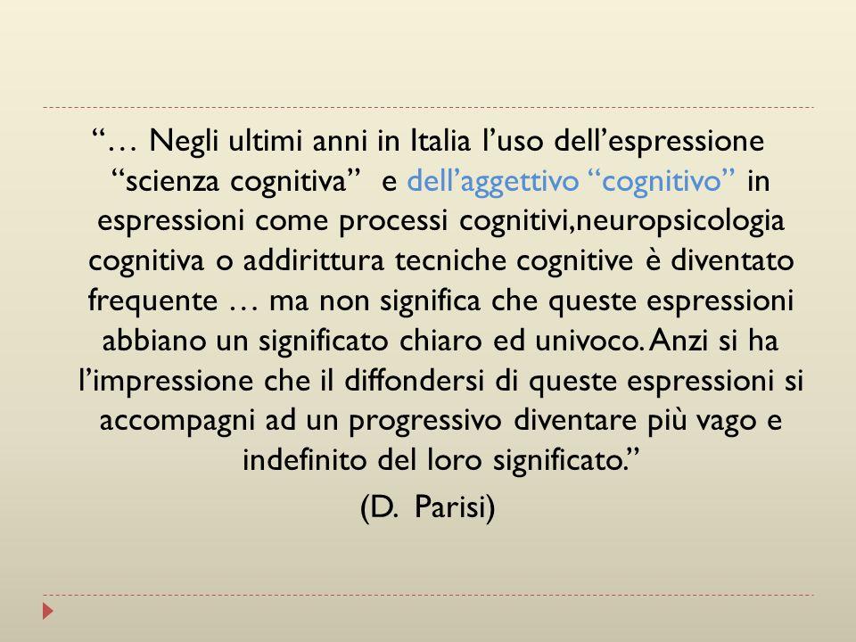 … Negli ultimi anni in Italia luso dellespressione scienza cognitiva e dellaggettivo cognitivo in espressioni come processi cognitivi,neuropsicologia