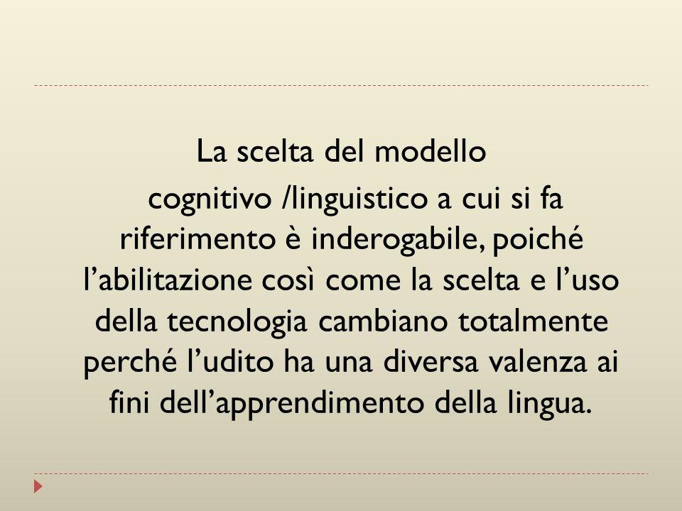 La scelta del modello cognitivo /linguistico a cui si fa riferimento è inderogabile, poiché labilitazione così come la scelta e luso della tecnologia