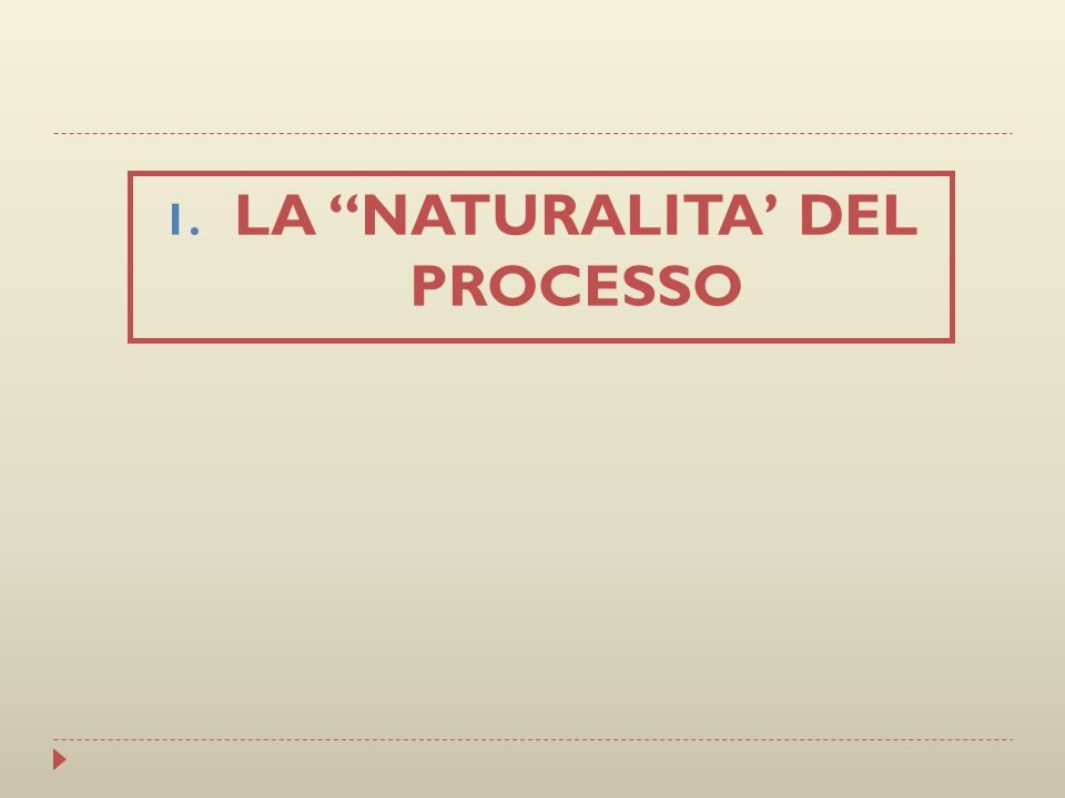 1. LA NATURALITA DEL PROCESSO