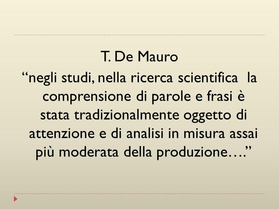 T. De Mauro negli studi, nella ricerca scientifica la comprensione di parole e frasi è stata tradizionalmente oggetto di attenzione e di analisi in mi