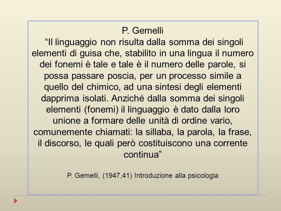 P. Gemelli Il linguaggio non risulta dalla somma dei singoli elementi di guisa che, stabilito in una lingua il numero dei fonemi è tale e tale è il nu
