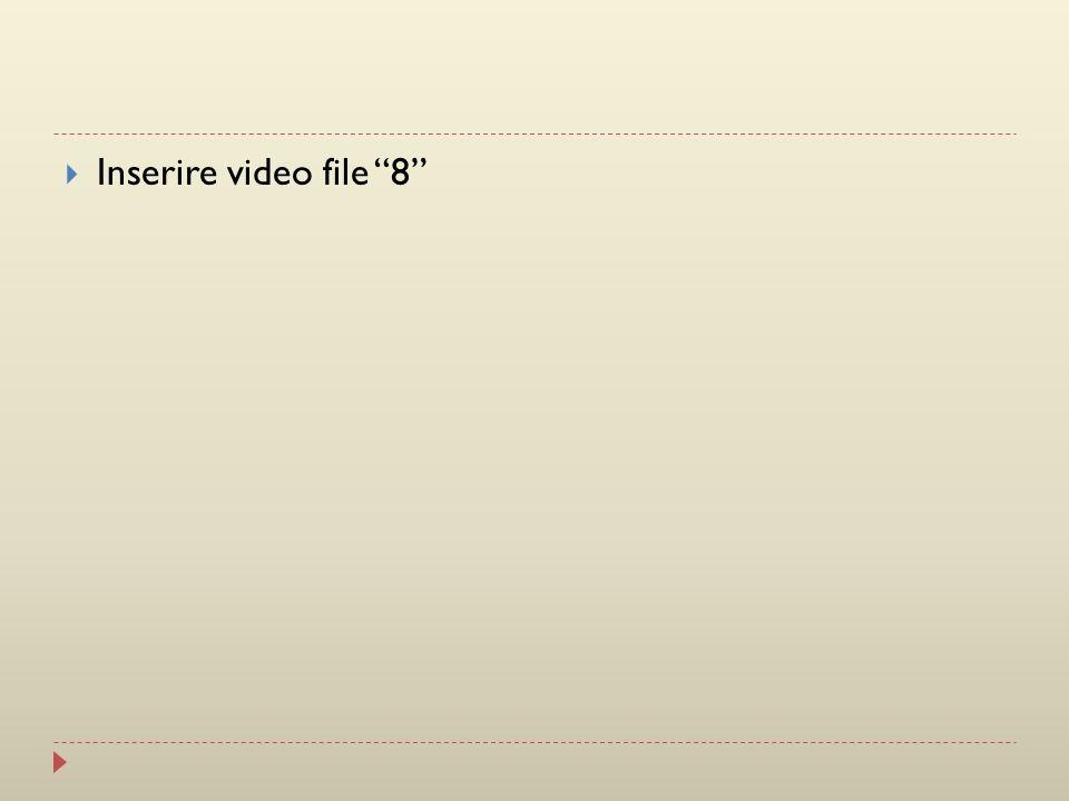 Inserire video file 8