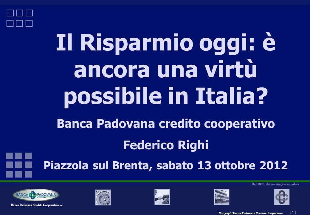 Copyright Banca Padovana Credito Cooperativo [ 1 ] Il Risparmio oggi: è ancora una virtù possibile in Italia? Banca Padovana credito cooperativo Feder