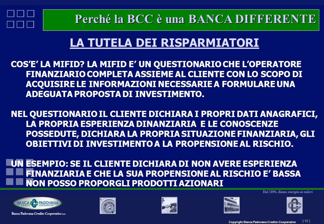 Copyright Banca Padovana Credito Cooperativo [ 15 ] MASTERPLAN – Il progetto LA TUTELA DEI RISPARMIATORI COSE LA MIFID? LA MIFID E UN QUESTIONARIO CHE
