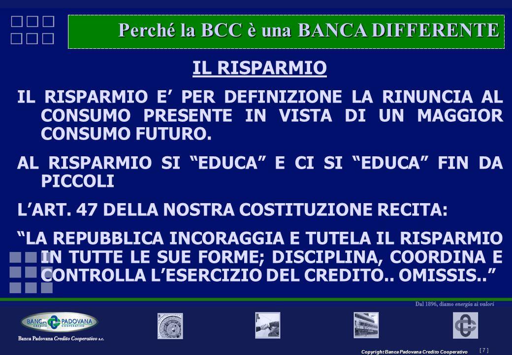 Copyright Banca Padovana Credito Cooperativo [ 7 ] MASTERPLAN – Il progetto IL RISPARMIO IL RISPARMIO E PER DEFINIZIONE LA RINUNCIA AL CONSUMO PRESENT