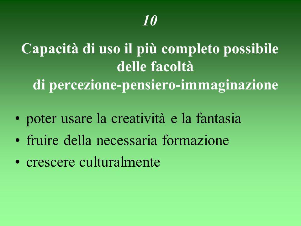 10 Capacità di uso il più completo possibile delle facoltà di percezione-pensiero-immaginazione poter usare la creatività e la fantasia fruire della n