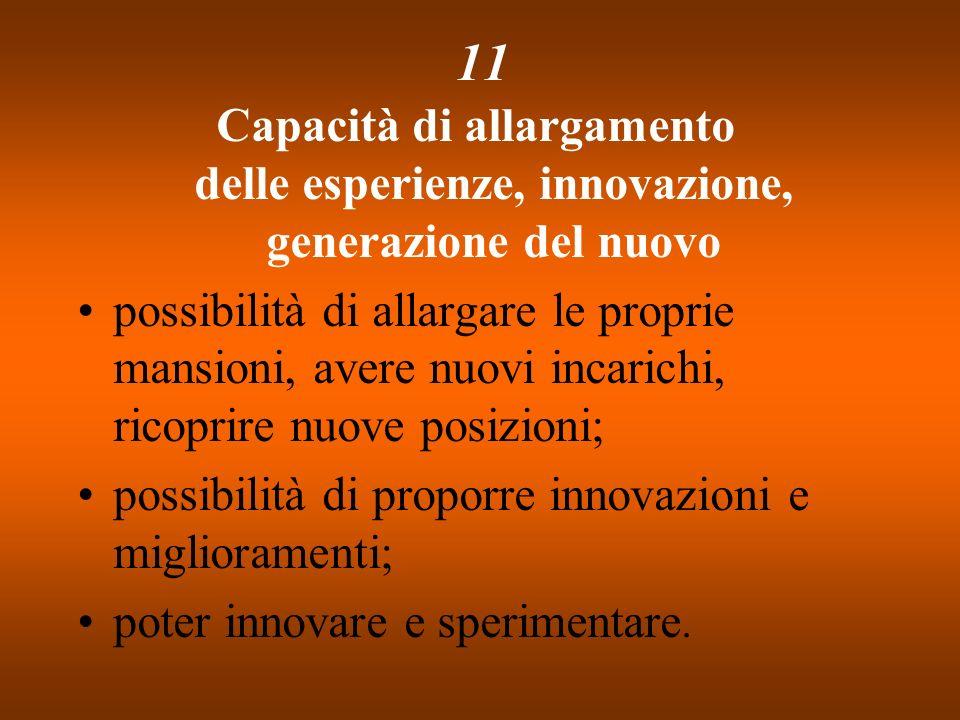 11 Capacità di allargamento delle esperienze, innovazione, generazione del nuovo possibilità di allargare le proprie mansioni, avere nuovi incarichi,