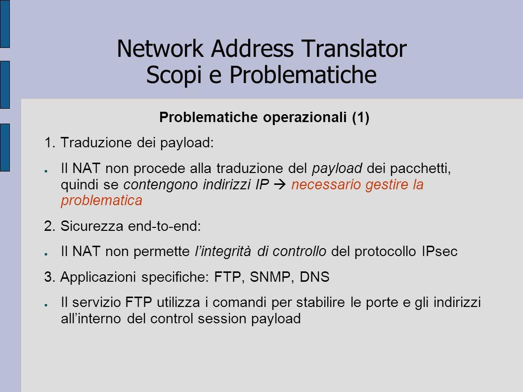 Network Address Translator Scopi e Problematiche Problematiche operazionali (1) 1. Traduzione dei payload: Il NAT non procede alla traduzione del payl