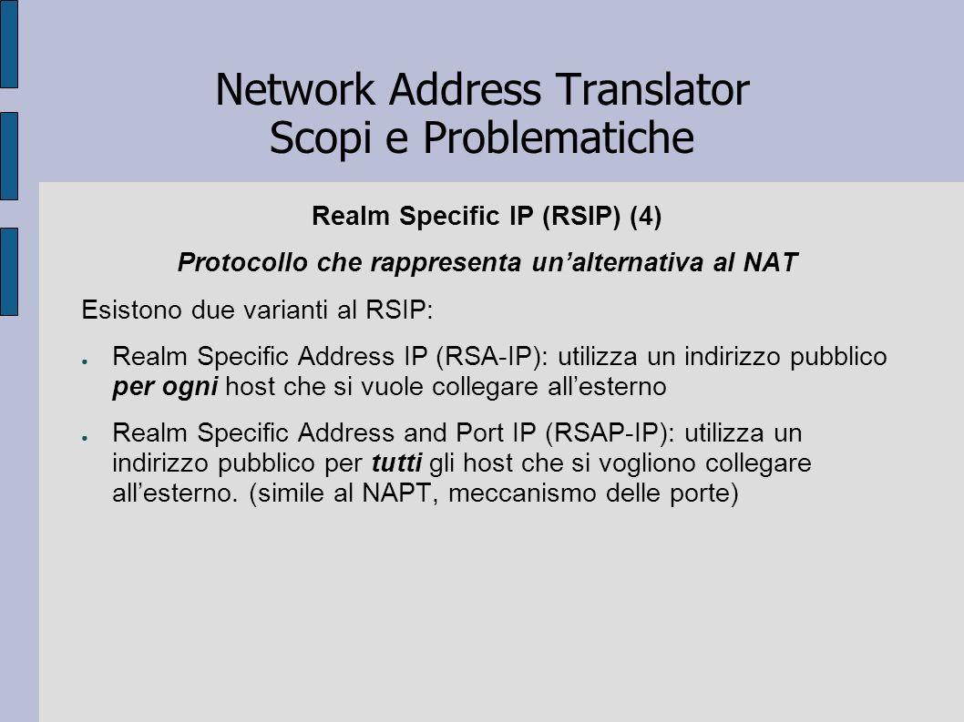 Realm Specific IP (RSIP) (4) Protocollo che rappresenta unalternativa al NAT Esistono due varianti al RSIP: Realm Specific Address IP (RSA-IP): utiliz