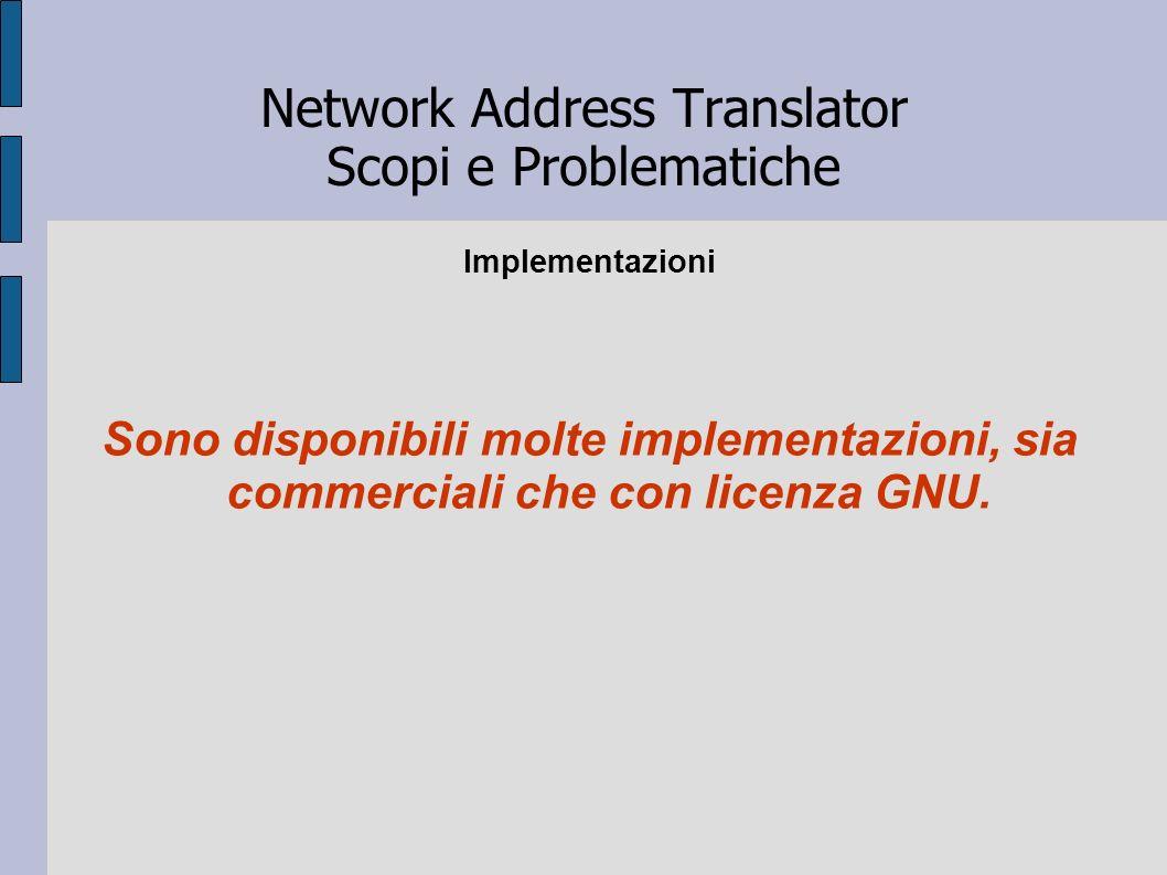 Network Address Translator Scopi e Problematiche Implementazioni Sono disponibili molte implementazioni, sia commerciali che con licenza GNU.