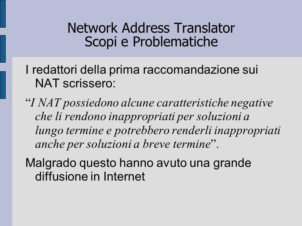 Network Address Translator Scopi e Problematiche I redattori della prima raccomandazione sui NAT scrissero: I NAT possiedono alcune caratteristiche ne