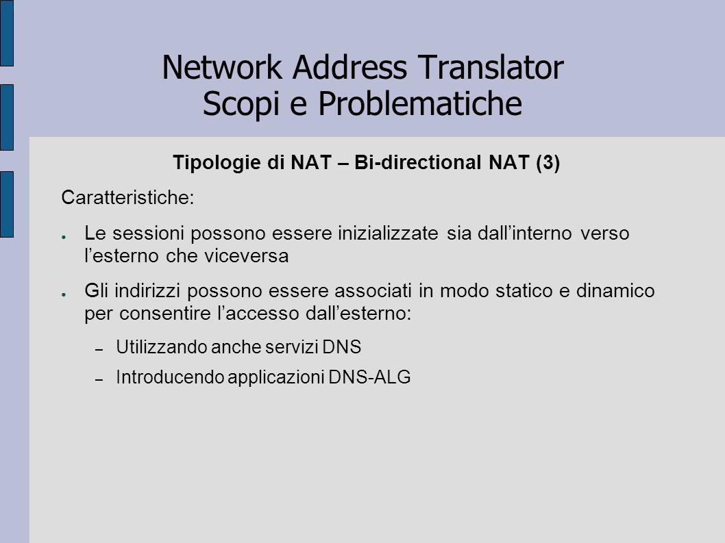 Network Address Translator Scopi e Problematiche Tipologie di NAT – Bi-directional NAT (3) Caratteristiche: Le sessioni possono essere inizializzate s