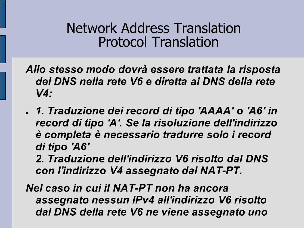 Network Address Translation Protocol Translation Allo stesso modo dovrà essere trattata la risposta del DNS nella rete V6 e diretta ai DNS della rete