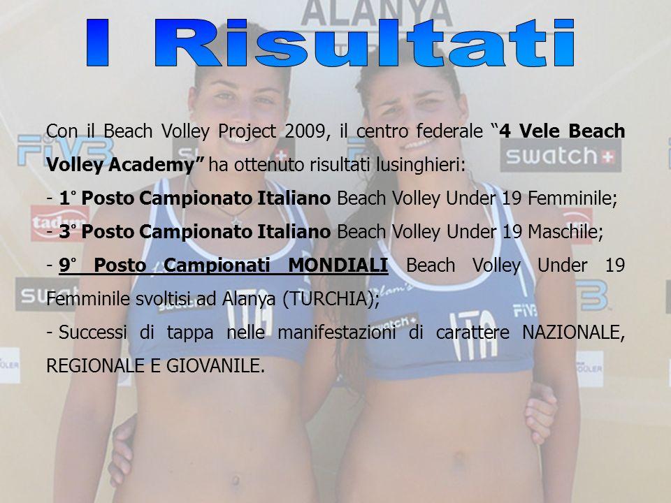 Con il Beach Volley Project 2009, il centro federale 4 Vele Beach Volley Academy ha ottenuto risultati lusinghieri: - 1° Posto Campionato Italiano Bea