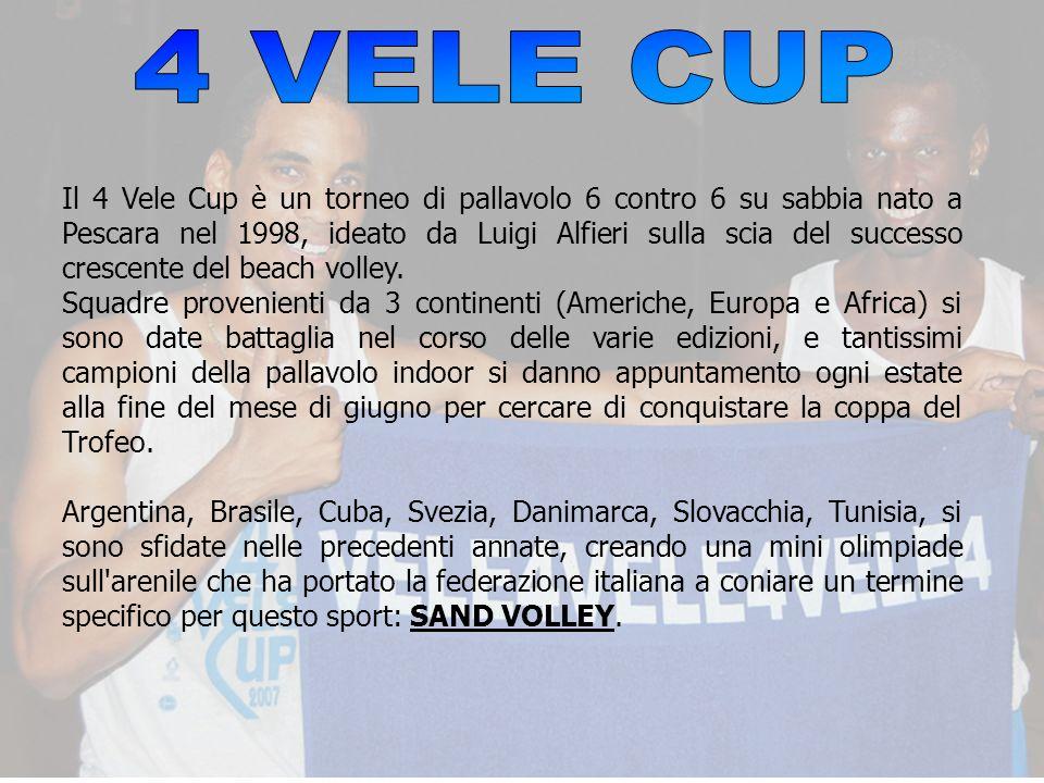 Il 4 Vele Cup è un torneo di pallavolo 6 contro 6 su sabbia nato a Pescara nel 1998, ideato da Luigi Alfieri sulla scia del successo crescente del bea