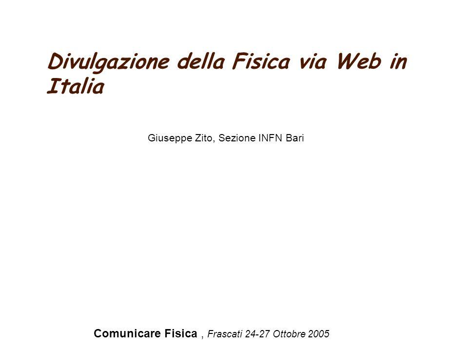 Divulgazione della Fisica via Web in Italia Comunicare Fisica, Frascati 24-27 Ottobre 2005 Giuseppe Zito, Sezione INFN Bari