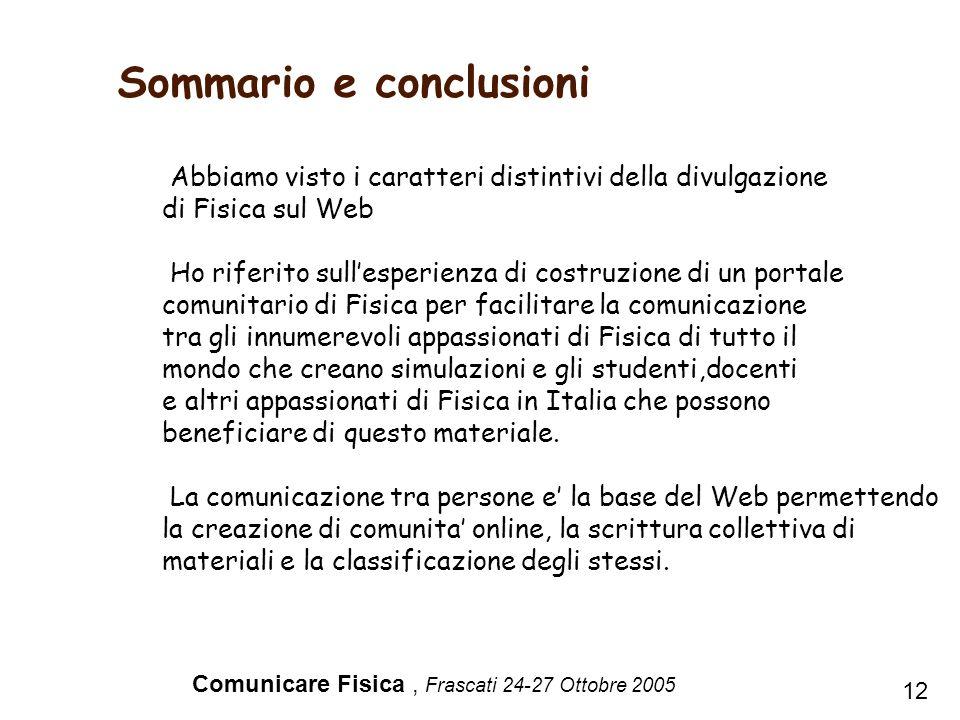 Comunicare Fisica, Frascati 24-27 Ottobre 2005 Sommario e conclusioni 12 Abbiamo visto i caratteri distintivi della divulgazione di Fisica sul Web Ho