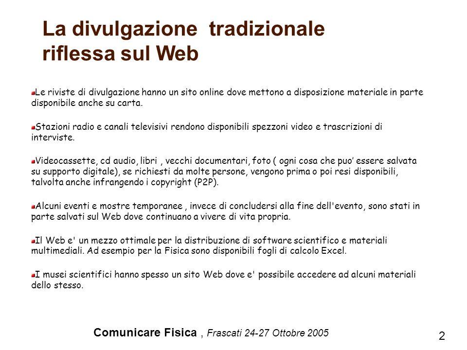 Comunicare Fisica, Frascati 24-27 Ottobre 2005 La divulgazione tradizionale riflessa sul Web 2 Le riviste di divulgazione hanno un sito online dove me