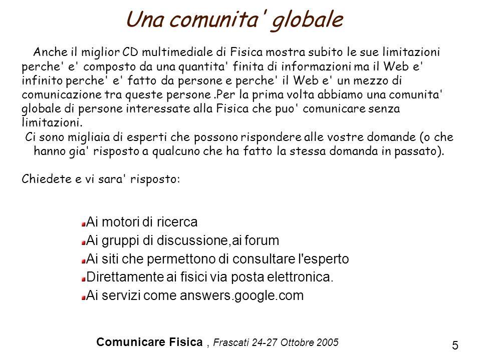 Comunicare Fisica, Frascati 24-27 Ottobre 2005 5 Una comunita' globale Ai motori di ricerca Ai gruppi di discussione,ai forum Ai siti che permettono d