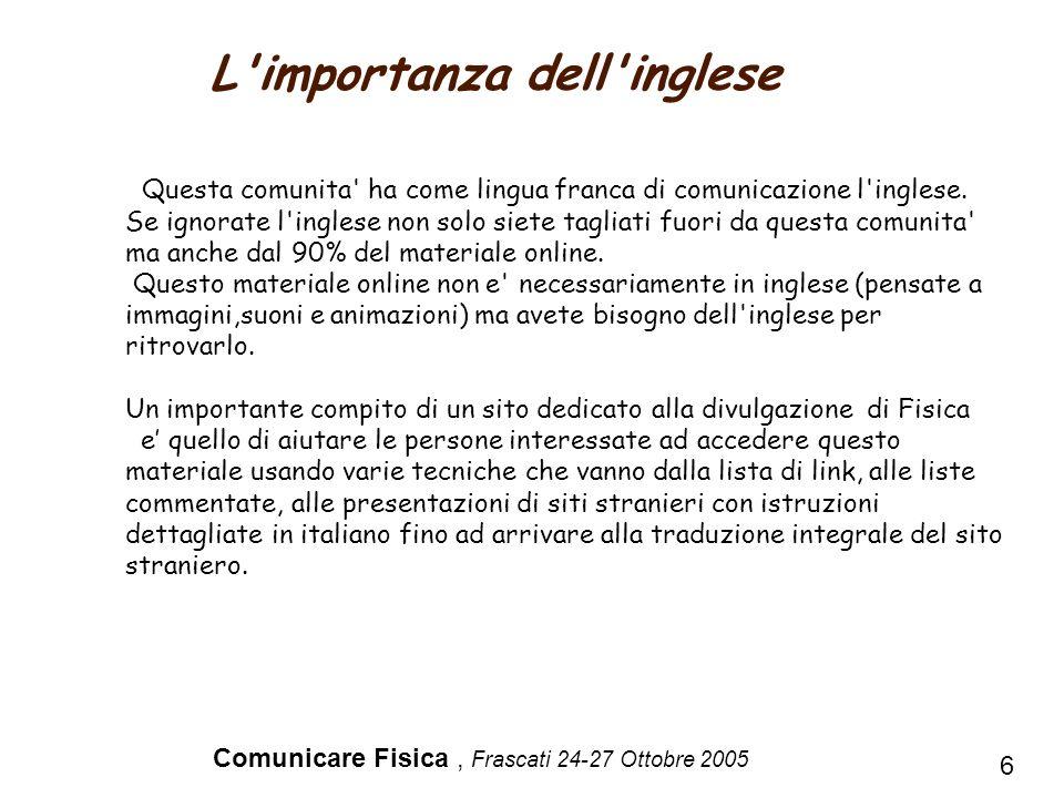 Comunicare Fisica, Frascati 24-27 Ottobre 2005 6 L'importanza dell'inglese Questa comunita' ha come lingua franca di comunicazione l'inglese. Se ignor