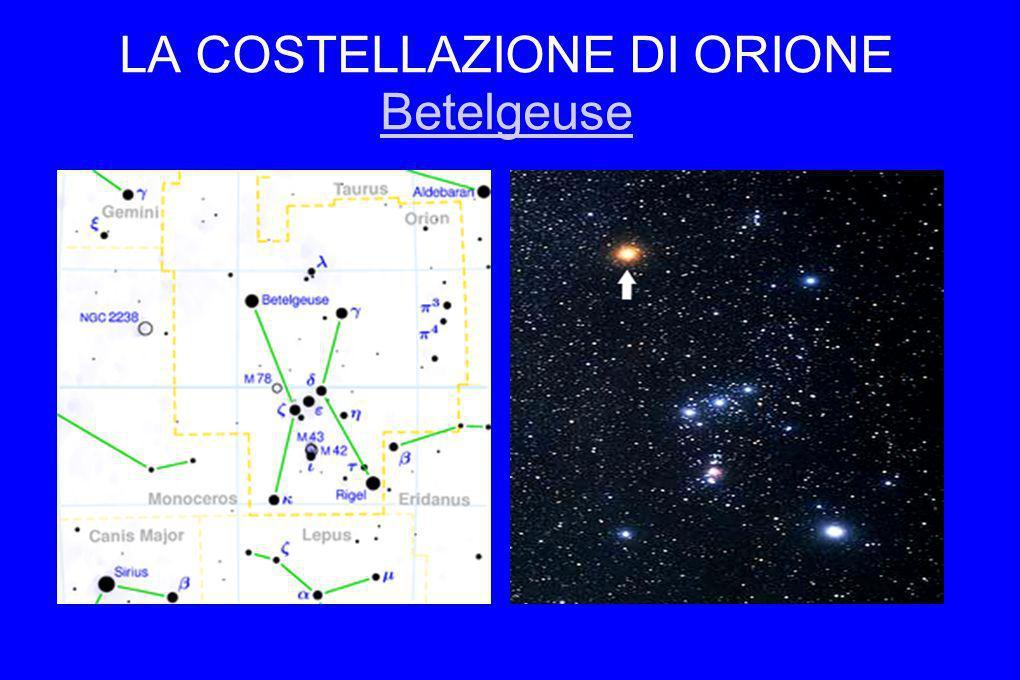 LA COSTELLAZIONE DI ORIONE Betelgeuse Betelgeuse