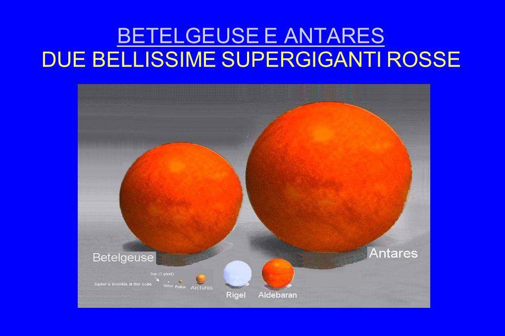 BETELGEUSE E ANTARES BETELGEUSE E ANTARES DUE BELLISSIME SUPERGIGANTI ROSSE