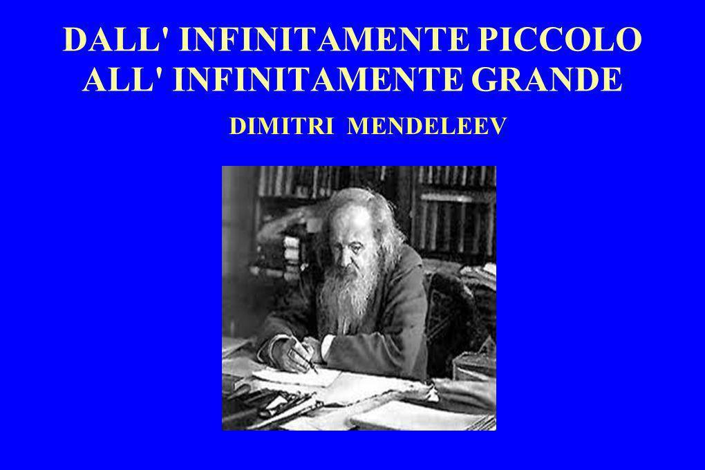 DALL' INFINITAMENTE PICCOLO ALL' INFINITAMENTE GRANDE DIMITRI MENDELEEV