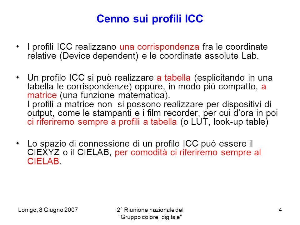 Lonigo, 8 Giugno 20072° Riunione nazionale del Gruppo colore_digitale 5 I profili ICC di stampa Le moderne stampanti ink-jet fotografiche hanno sempre più dei 4 inchiostri della quadricromia classica (CMYK), per cui ci possono essere vantaggi a pilotarle direttamente in RGB.