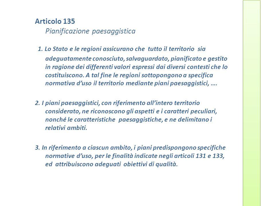Articolo 135 Pianificazione paesaggistica 1. Lo Stato e le regioni assicurano che tutto il territorio sia adeguatamente conosciuto, salvaguardato, pia