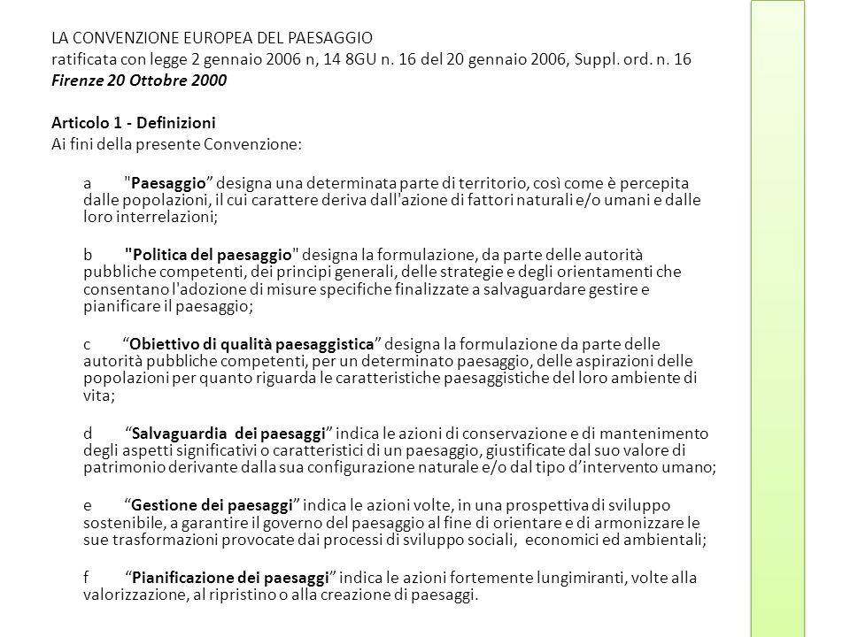 LA CONVENZIONE EUROPEA DEL PAESAGGIO ratificata con legge 2 gennaio 2006 n, 14 8GU n. 16 del 20 gennaio 2006, Suppl. ord. n. 16 Firenze 20 Ottobre 200