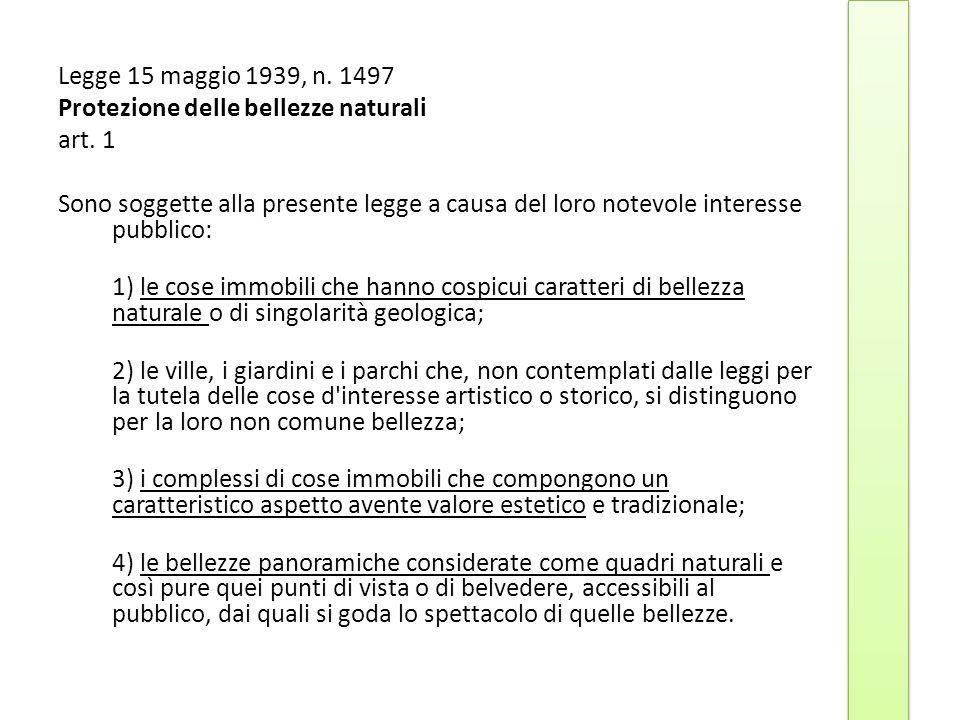 Legge 15 maggio 1939, n. 1497 Protezione delle bellezze naturali art. 1 Sono soggette alla presente legge a causa del loro notevole interesse pubblico