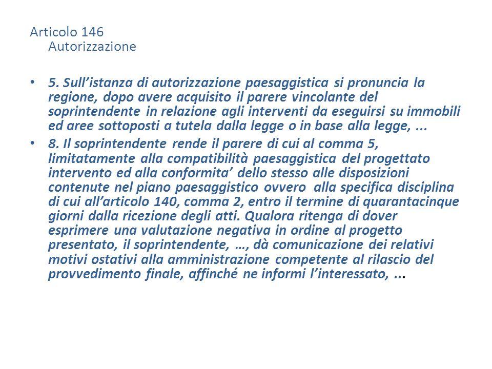 Articolo 146 Autorizzazione 5. Sullistanza di autorizzazione paesaggistica si pronuncia la regione, dopo avere acquisito il parere vincolante del sopr
