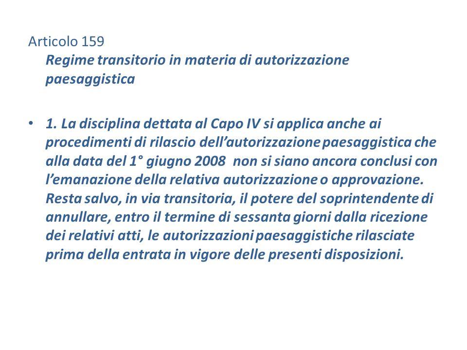 Articolo 159 Regime transitorio in materia di autorizzazione paesaggistica 1. La disciplina dettata al Capo IV si applica anche ai procedimenti di ril
