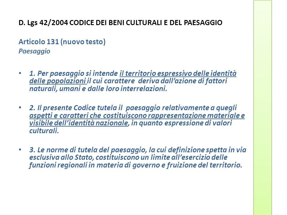 D. Lgs 42/2004 CODICE DEI BENI CULTURALI E DEL PAESAGGIO Articolo 131 (nuovo testo) Paesaggio 1. Per paesaggio si intende il territorio espressivo del