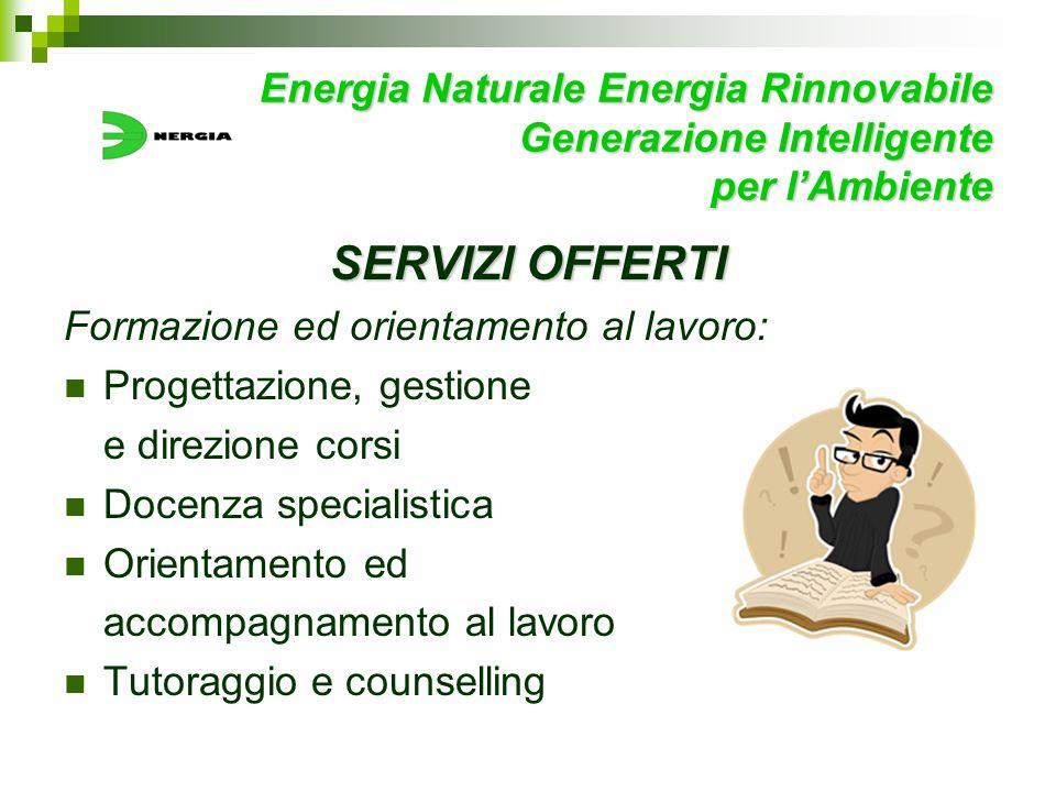 Energia Naturale Energia Rinnovabile Generazione Intelligente per lAmbiente SERVIZI OFFERTI Formazione ed orientamento al lavoro: Progettazione, gesti