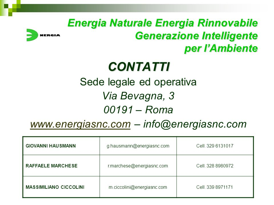 Energia Naturale Energia Rinnovabile Generazione Intelligente per lAmbiente CONTATTI Sede legale ed operativa Via Bevagna, 3 00191 – Roma www.energias