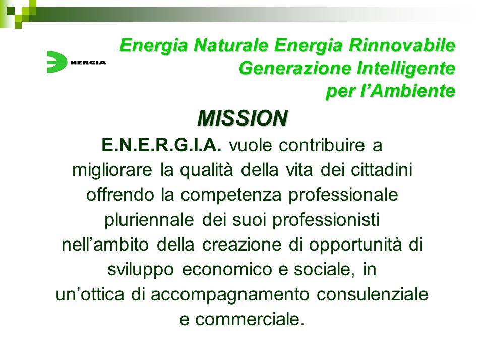 Energia Naturale Energia Rinnovabile Generazione Intelligente per lAmbiente MISSION E.N.E.R.G.I.A. vuole contribuire a migliorare la qualità della vit