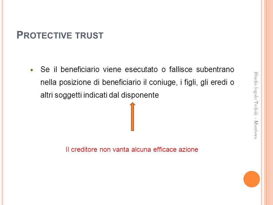 P ROTECTIVE TRUST Se il beneficiario viene esecutato o fallisce subentrano nella posizione di beneficiario il coniuge, i figli, gli eredi o altri sogg