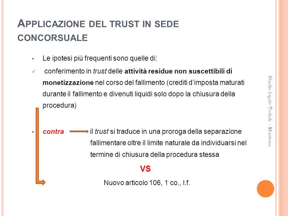 A PPLICAZIONE DEL TRUST IN SEDE CONCORSUALE Le ipotesi più frequenti sono quelle di: conferimento in trust delle attività residue non suscettibili di